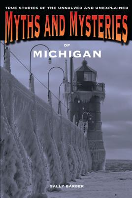 Myths and Mysteries of Michigan By Barber, Sally